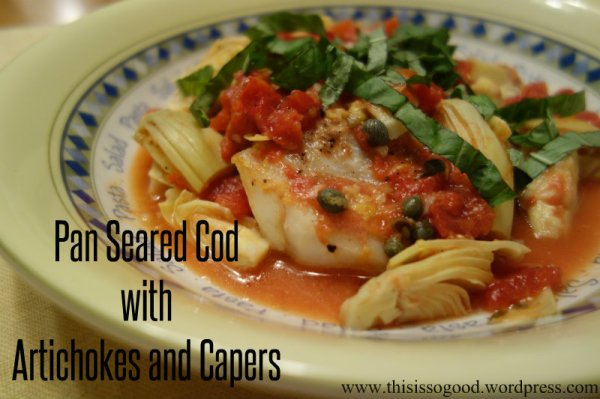 Pan Seared Cod with Artichokes and Capers | This is so Good...